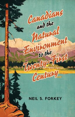 Canadians and the Natural Environment to the Twenty-First Century 9780802090225