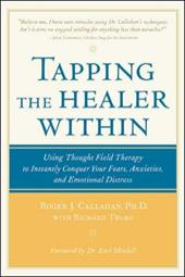 Tapping the Healer Within Tapping the Healer Within: Using Thought-Field Therapy to Instantly Conquer Your Fears, Using Thought-Fi 3355308