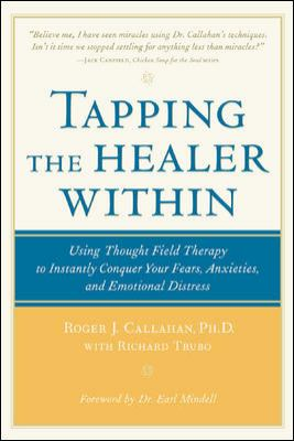 Tapping the Healer Within Tapping the Healer Within: Using Thought-Field Therapy to Instantly Conquer Your Fears, Using Thought-Field Therapy to Insta 9780809298808