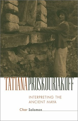 Tatiana Proskouriakoff: Interpreting the Ancient Maya 9780806134451
