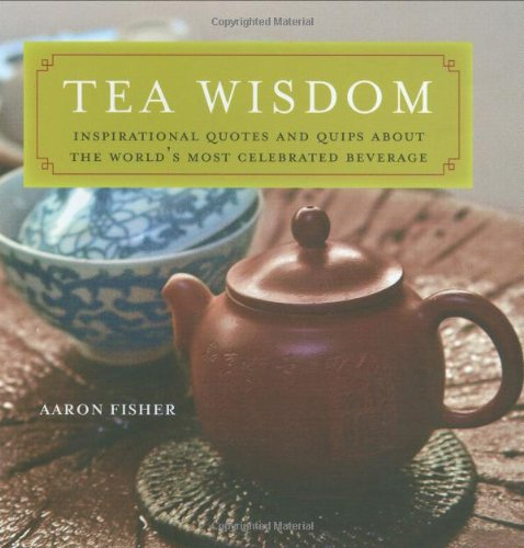 Tea Wisdom: Inspirational Quotes and Quips about the World's Most Celebrated Beverage 9780804839785