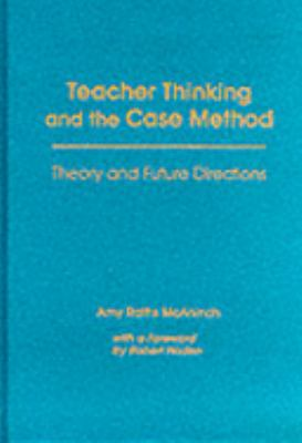 Teacher Thinking and the Case Method: Theory and Future Directions 9780807732434