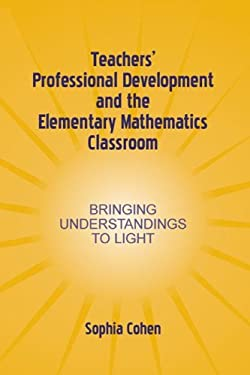 Teachers' Professional Development and the Elementary Mathematics Classroom: Bringing Understandings to Light 9780805842876
