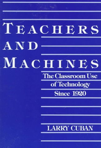 Teachers and Machines: The Classroom Use of Technology Since 1920 9780807727928