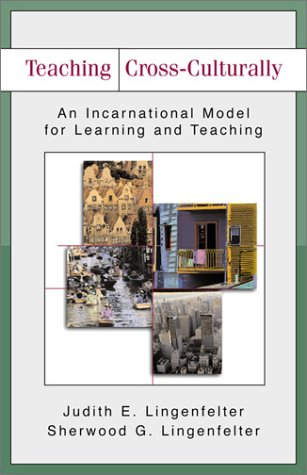 Teaching Cross-Culturally: An Incarnational Model for Learning and Teaching 9780801026201