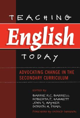 Teaching English Today: Advocating Change in the Secondary Curriculum 9780807744772
