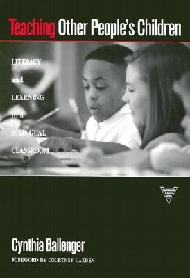 Teaching Other People's Children: Literacy and Learning in a Bilingual Classroom 9780807737897