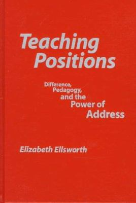 Teaching Positions: Difference, Pedagogy, and the Power of Address 9780807736685