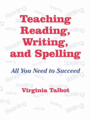 Teaching Reading, Writing, and Spelling: All You Need to Succeed 9780803965928