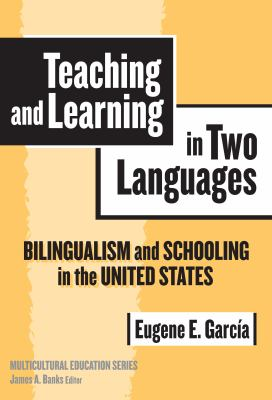 Teaching and Learning in Two Languages: Bilingualism & Schooling in the United States 9780807745366