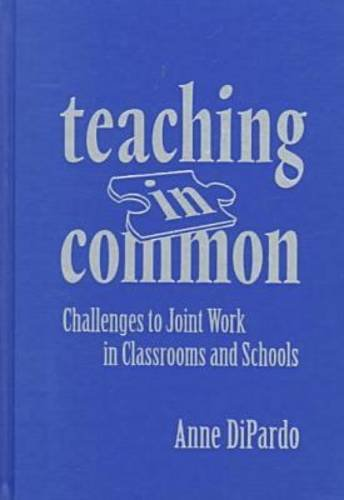 Teaching in Common: Challenges to Joint Work in Classrooms and Schools 9780807737644