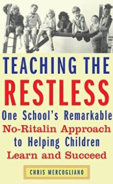 Teaching the Restless: One School's Remarkable No-Ritalin Approach to Helping Children Learn and Succeed 9780807032466