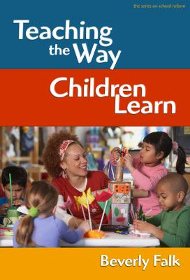 Teaching the Way Children Learn 9780807749289
