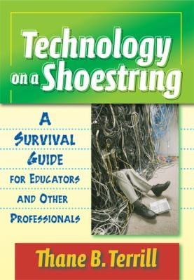 Technology on a Shoestring: A Survival Guide for Educators and Other Professionals 9780807746493