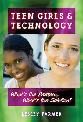 Teen Girls and Technology: What's the Problem, What's the Solution? 9780807748756