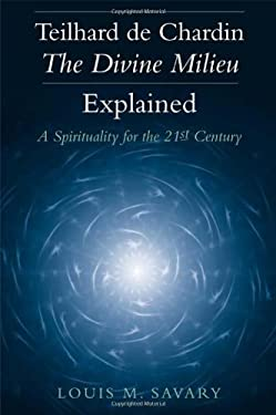 Teilhard de Chardin - The Divine Milieu Explained: A Spirituality for the 21st Century 9780809144846