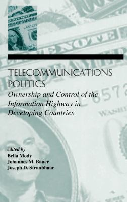 Telecommunications Politics: Ownership and Control of the Information Highway in Developing Countries 9780805817522
