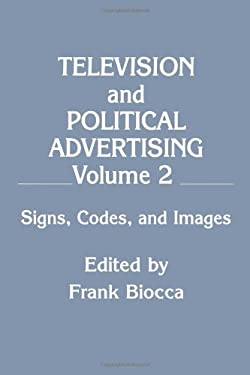 Television and Political Advertising: Volume II: Signs, Codes, and Images 9780805806625