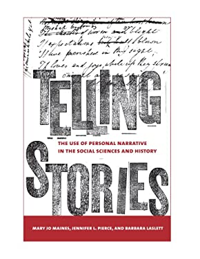 Telling Stories: The Use of Personal Narratives in the Social Sciences and History 9780801446177