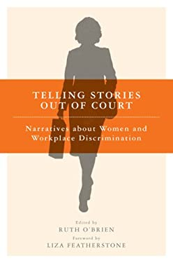 Telling Stories Out of Court: Narratives about Women and Workplace Discrimination 9780801473579