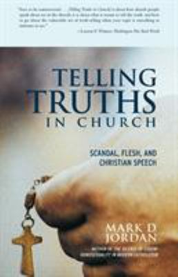 Telling Truths in Church: Scandal, Flesh, and Christian Speech 9780807010556