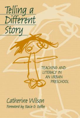 Telling a Different Story: Teaching and Literacy in a Urban Preschool 9780807738986