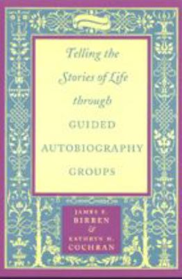 Telling the Stories of Life Through Guided Autobiography Groups 9780801866340