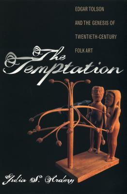 Temptation: Edgar Tolson and the Genesis of Twentieth-Century Folk Art 9780807847008
