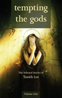 Tempting the Gods: The Selected Stories of Tanith Lee 9780809557653