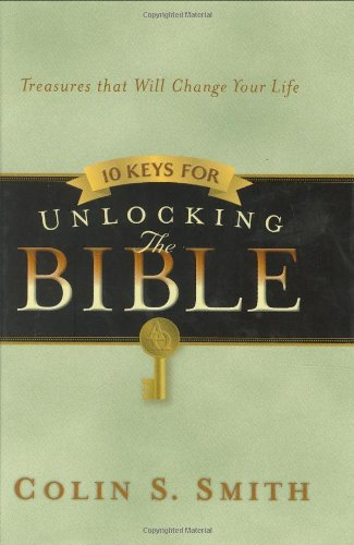 Ten Keys for Unlocking the Bible: Treasures That Will Change Your Life 9780802465474