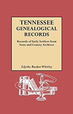 Tennessee Genealogical Records. Records of Early Settlers from State and County Archives 9780806308739
