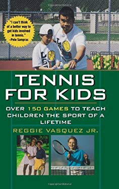 Tennis for Kids: Over 150 Games to Teach Children the Sport of a Lifetime 9780806521237