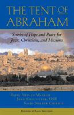 Tent of Abraham: Stories of Hope and Peace for Jews, Christians, and Muslims 9780807077290