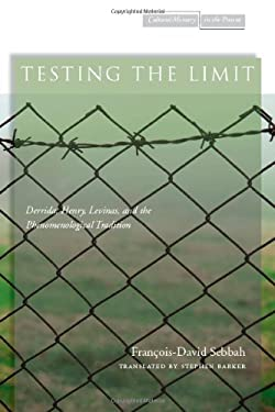 Testing the Limit: Derrida, Henry, Levinas, and the Phenomenological Tradition 9780804772754