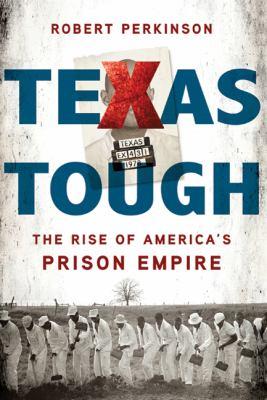 Texas Tough: The Rise of America's Prison Empire 9780805080698