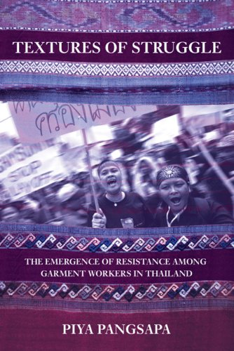 Textures of Struggle: The Emergence of Resistance Among Garment Workers in Thailand 9780801473760