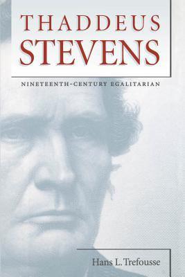 Thaddeus Stevens: Nineteenth-Century Egalitarian 9780807823354