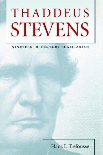 Thaddeus Stevens: Nineteenth-Century Egalitarian 9780807856666