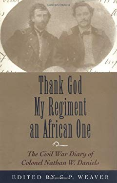 Thank God My Regiment an African One: The Civil War Diary of Colonel Nathan W. Daniels 9780807122426