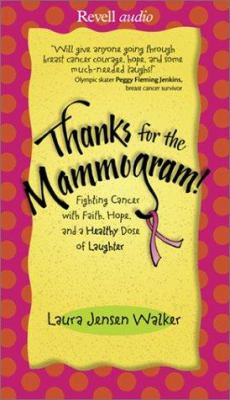 Thanks for the Mammogram!: Fighting Cancer with Faith, Hope, and a Healthy Dose of Laughter 9780800744229