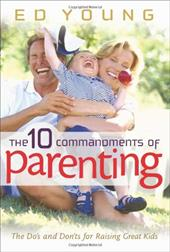 The 10 Commandments of Parenting: The Do's and Don'ts for Raising Great Kids 3239551