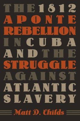 The 1812 Aponte Rebellion in Cuba and the Struggle Against Atlantic Slavery 9780807830581