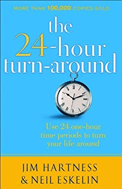 The 24-Hour Turn-Around: Change Your Life One Hour at a Time 9780800716806