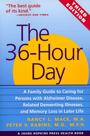 The 36-Hour Day: A Family Guide to Caring for Persons with Alzheimer Disease, Related Dementing Illnesses, and Memory Loss in Later Lif 9780801861499