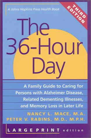 The 36-Hour Day: A Family Guide to Caring for Persons with Alzheimer Disease, Related Dementing Illnesses, and Memory Loss in Later Lif 9780801865213