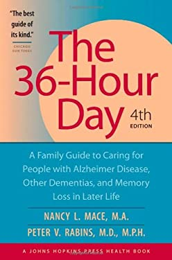 The 36 Hour Day: A Family Guide to Caring for People with Alzheimer Disease, Other Dementias, and Memory Loss in Later Life 9780801885082
