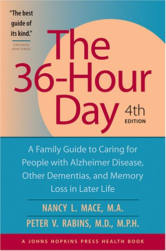 The 36-Hour Day: A Family Guide to Caring for People with Alzheimer Disease, Other Dementias, and Memory Loss in Later Life 9780801885099