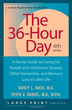 The 36-Hour Day: A Family Guide to Caring for People with Alzheimer Disease, Other Dementias, and Memory Loss in Later Life 9780801885105