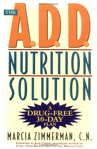 The A.D.D. Nutrition Solution: A Drug-Free 30 Day Plan 9780805061284
