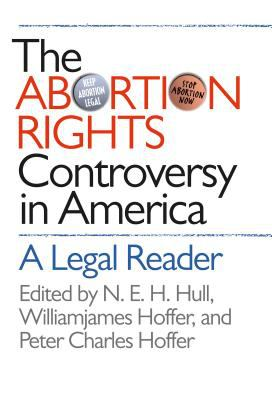 The Abortion Rights Controversy in America: A Legal Reader 9780807828731